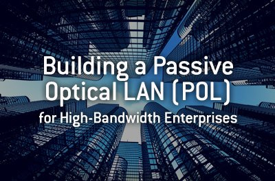 Building a Passive Optical LAN POL High Bandwidth Enterprises